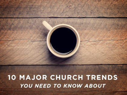 10 Major Church Trends You Need to Know About